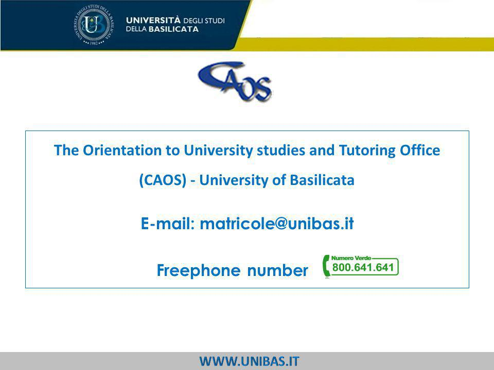 The Orientation to University studies and Tutoring Office (CAOS) - University of Basilicata E-mail: matricole@unibas.it Freephone number