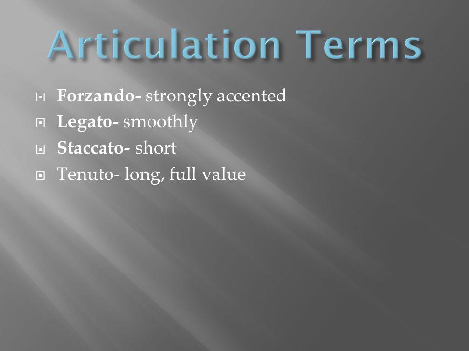  Forzando- strongly accented  Legato- smoothly  Staccato- short  Tenuto- long, full value