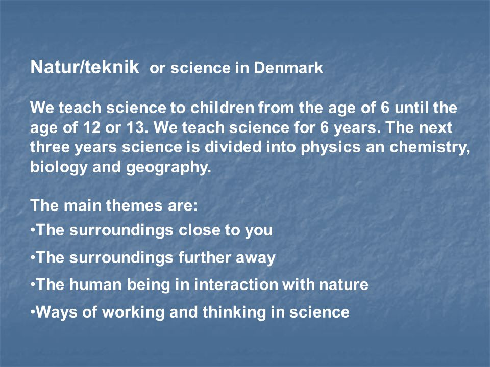 Description of natur/teknik, science in Denmark: The knowledge and skills the students ought to gain through the science education are more precisely described through several aims, called: Fælles Mål or aims for all.