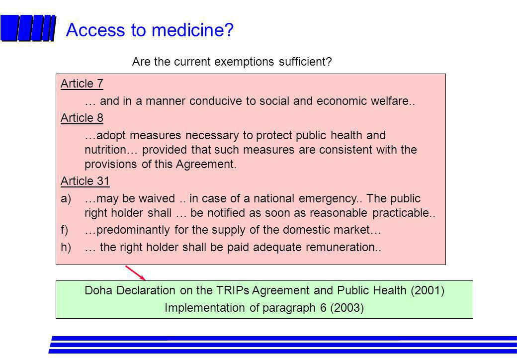 Access to medicine? Are the current exemptions sufficient? Article 7 … and in a manner conducive to social and economic welfare.. Article 8 …adopt mea