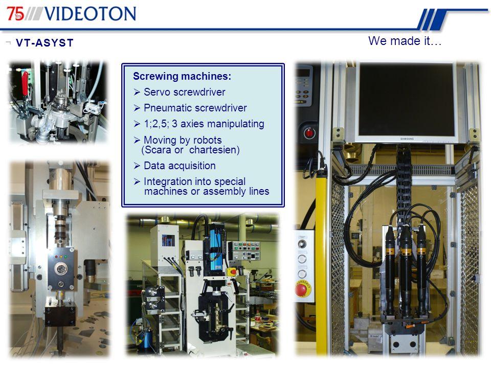 We made it… Screwing machines:  Servo screwdriver  Pneumatic screwdriver  1;2,5; 3 axies manipulating  Moving by robots (Scara or chartesien)  Da