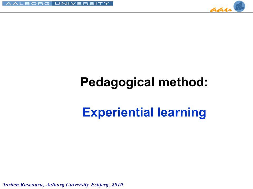 Torben Rosenørn, Aalborg University Esbjerg, 2010 Pedagogical method: Experiential learning
