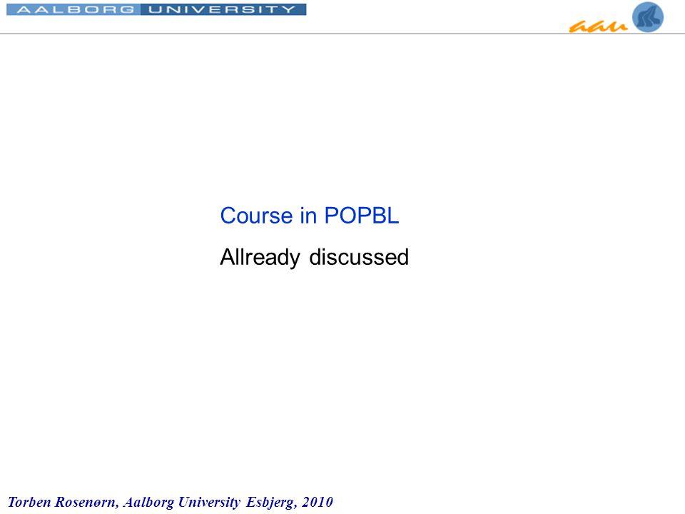 Torben Rosenørn, Aalborg University Esbjerg, 2010 Course in POPBL Allready discussed