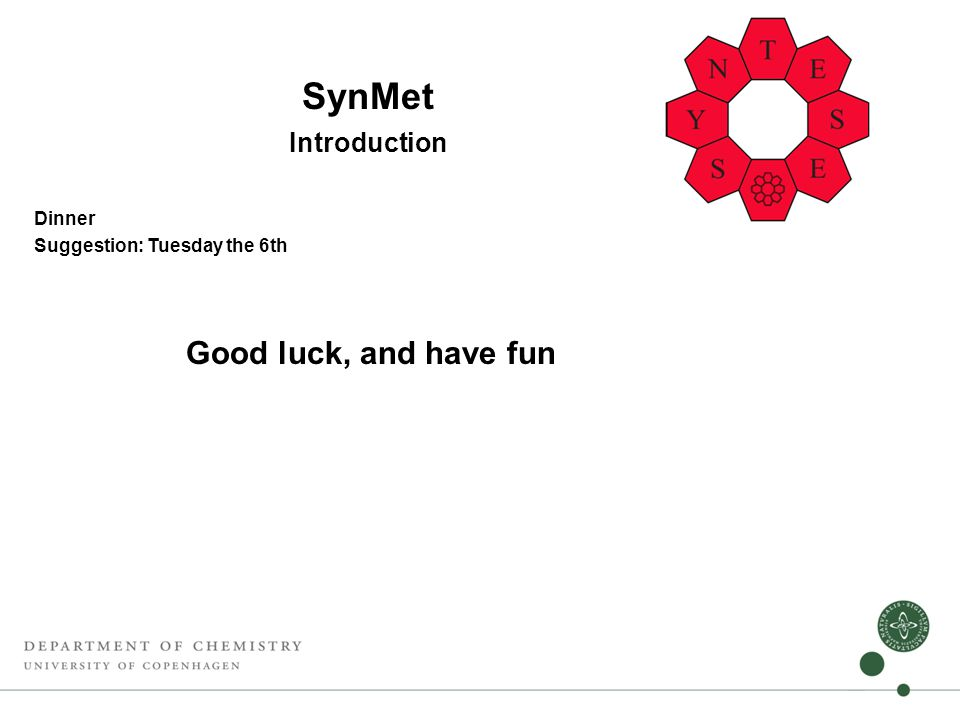 SynMet Introduction Dinner Suggestion: Tuesday the 6th Good luck, and have fun