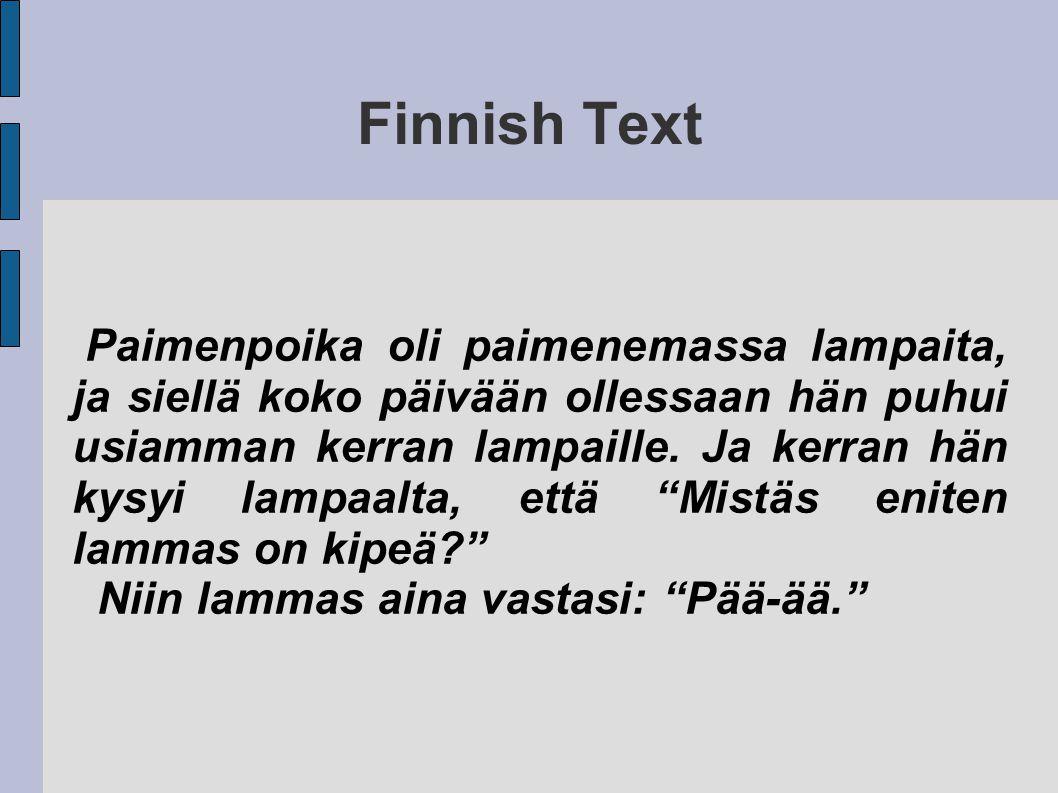 Finnish Text Paimenpoika oli paimenemassa lampaita, ja siellä koko päivään ollessaan hän puhui usiamman kerran lampaille.