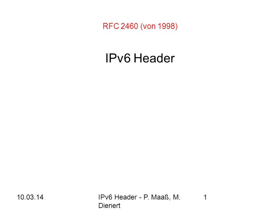 10.03.14IPv6 Header - P. Maaß, M. Dienert 1 RFC 2460 (von 1998) IPv6 Header