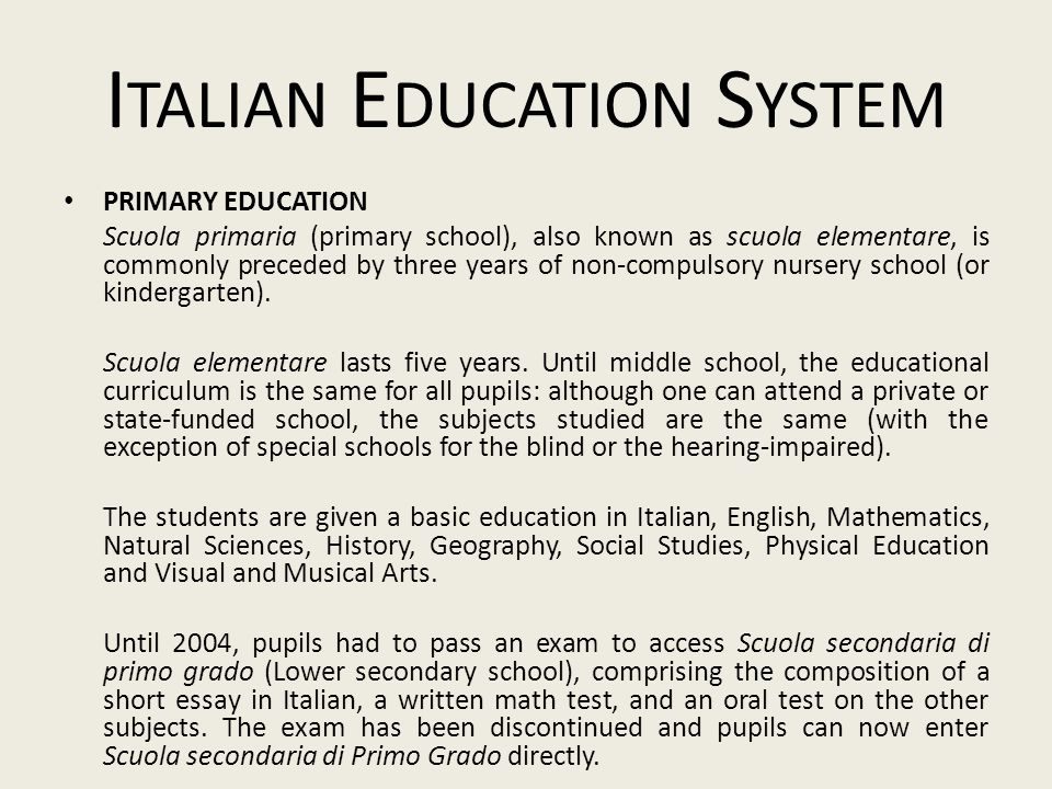 I TALIAN E DUCATION S YSTEM PRIMARY EDUCATION Scuola primaria (primary school), also known as scuola elementare, is commonly preceded by three years o