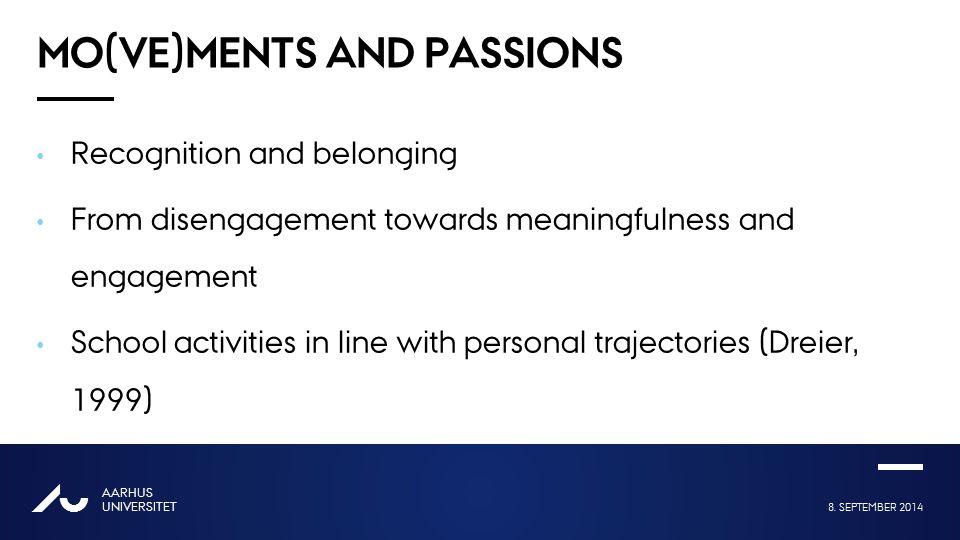8. SEPTEMBER 2014 AARHUS UNIVERSITET AU Overskrift én linje Bold eller Regular MO(VE)MENTS AND PASSIONS Recognition and belonging From disengagement t