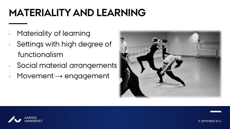 8. SEPTEMBER 2014 AARHUS UNIVERSITET AU Overskrift én linje Bold eller Regular MATERIALITY AND LEARNING Materiality of learning Settings with high deg