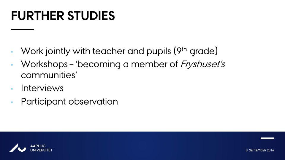 8. SEPTEMBER 2014 AARHUS UNIVERSITET AU Overskrift én linje Bold eller Regular FURTHER STUDIES Work jointly with teacher and pupils (9 th grade) Works