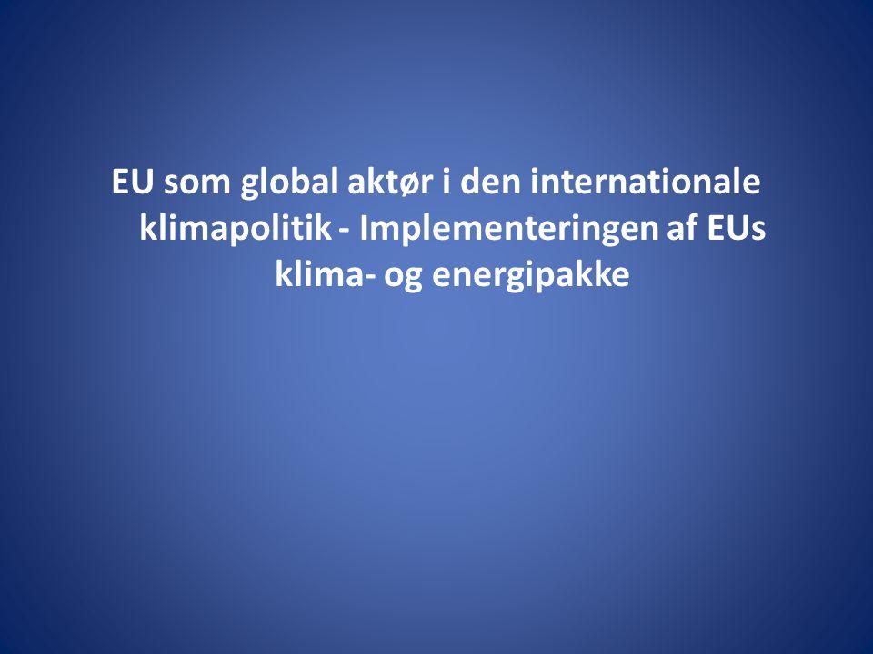 EU som global aktør i den internationale klimapolitik - Implementeringen af EUs klima- og energipakke
