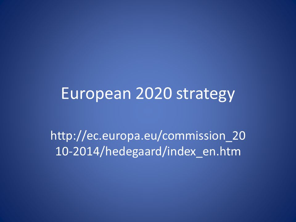 European 2020 strategy http://ec.europa.eu/commission_20 10-2014/hedegaard/index_en.htm