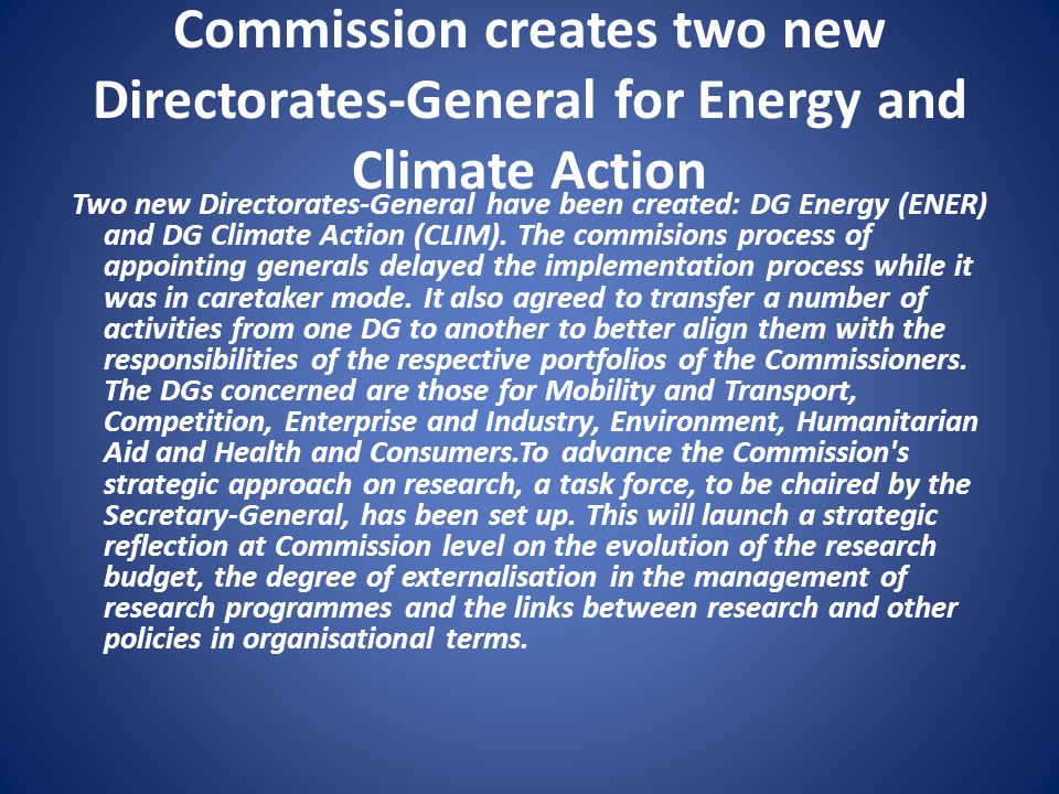 Commission creates two new Directorates-General for Energy and Climate Action Two new Directorates-General have been created: DG Energy (ENER) and DG