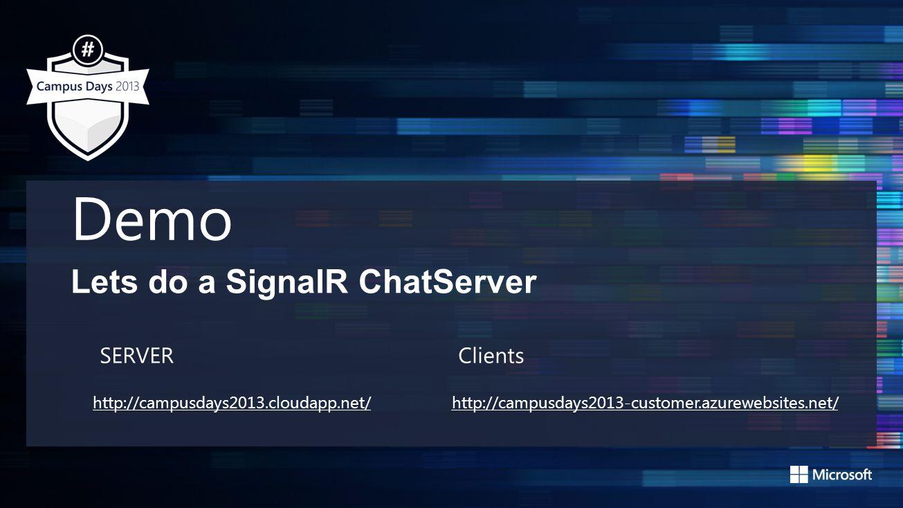 Demo Lets do a SignalR ChatServer http://campusdays2013.cloudapp.net/http://campusdays2013-customer.azurewebsites.net/