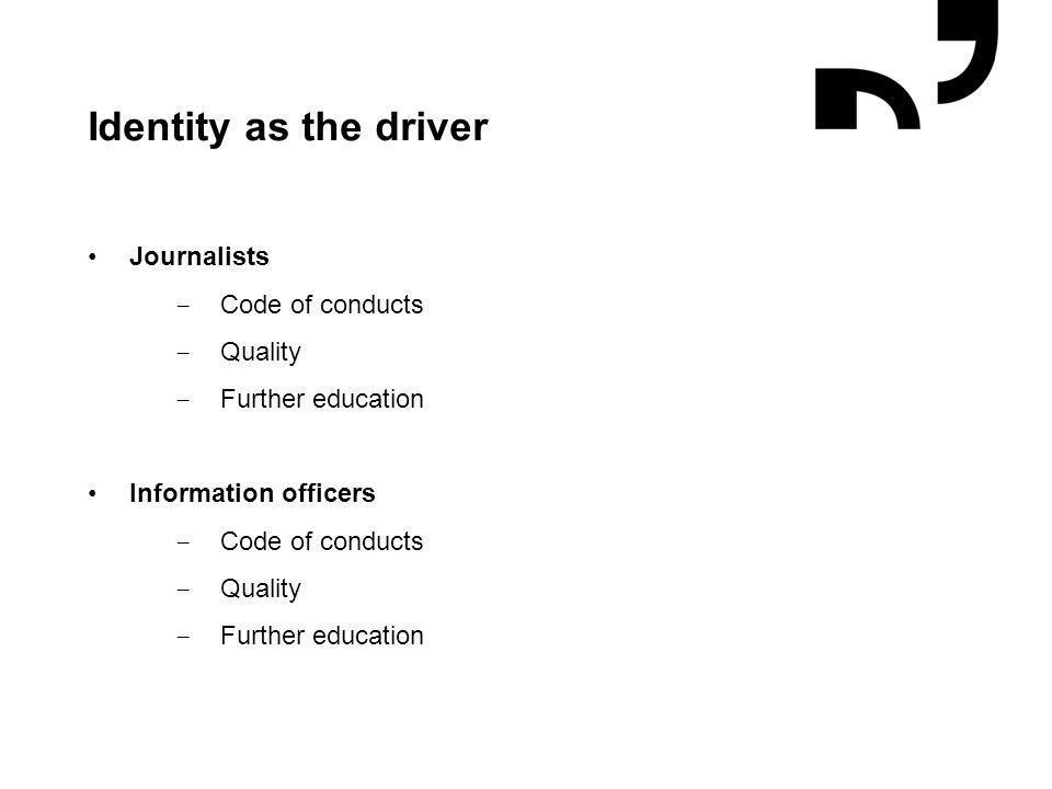 Grafik og illustrationer placeres efter hjælpelinjer Identity as the driver Journalists − Code of conducts − Quality − Further education Information officers − Code of conducts − Quality − Further education