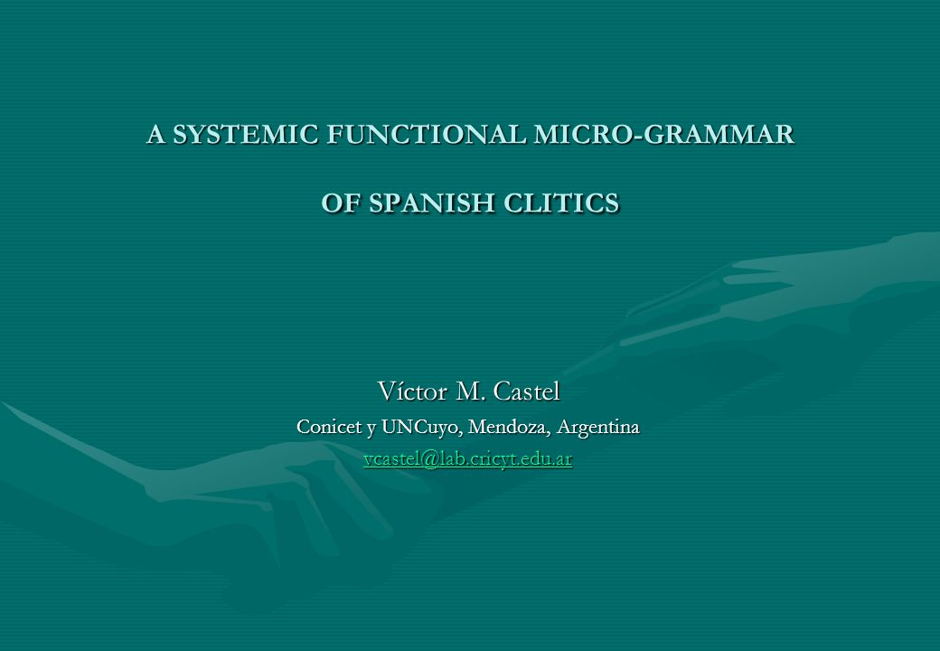A SYSTEMIC FUNCTIONAL MICRO-GRAMMAR OF SPANISH CLITICS Víctor M.