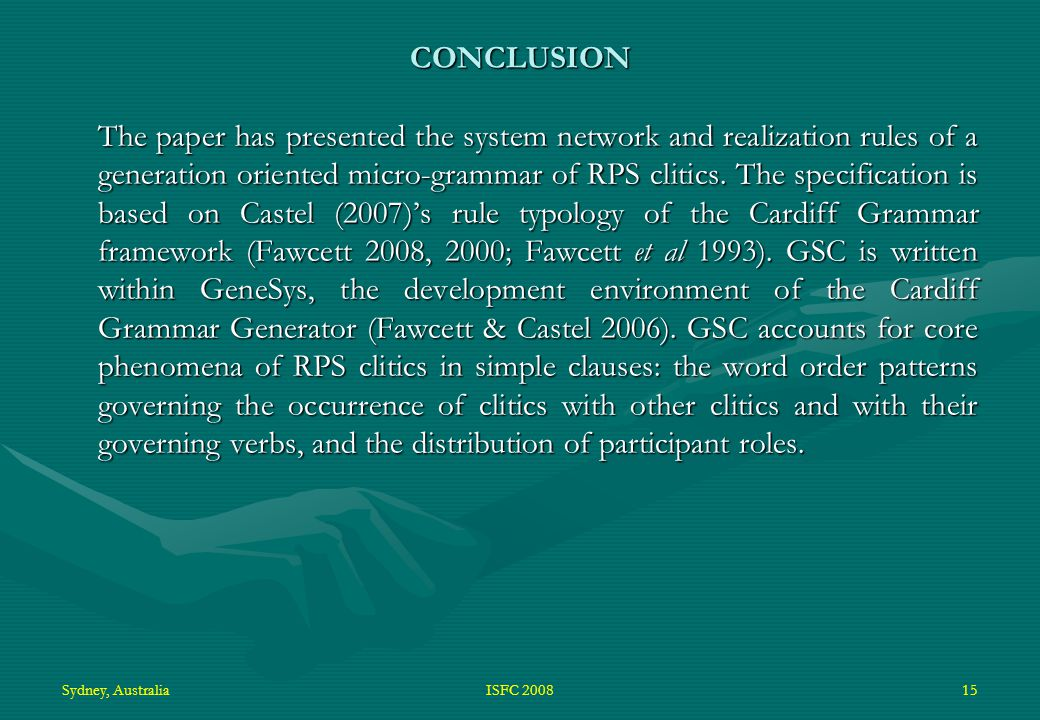 Sydney, AustraliaISFC 200815 CONCLUSION The paper has presented the system network and realization rules of a generation oriented micro-grammar of RPS clitics.