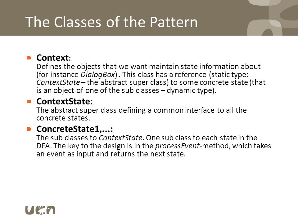 The Classes of the Pattern Context : Defines the objects that we want maintain state information about (for instance DialogBox). This class has a refe