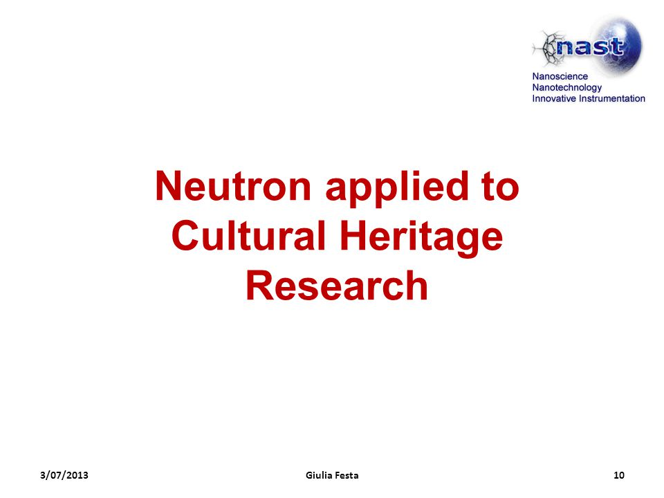 3/07/2013Giulia Festa10 Neutron applied to Cultural Heritage Research