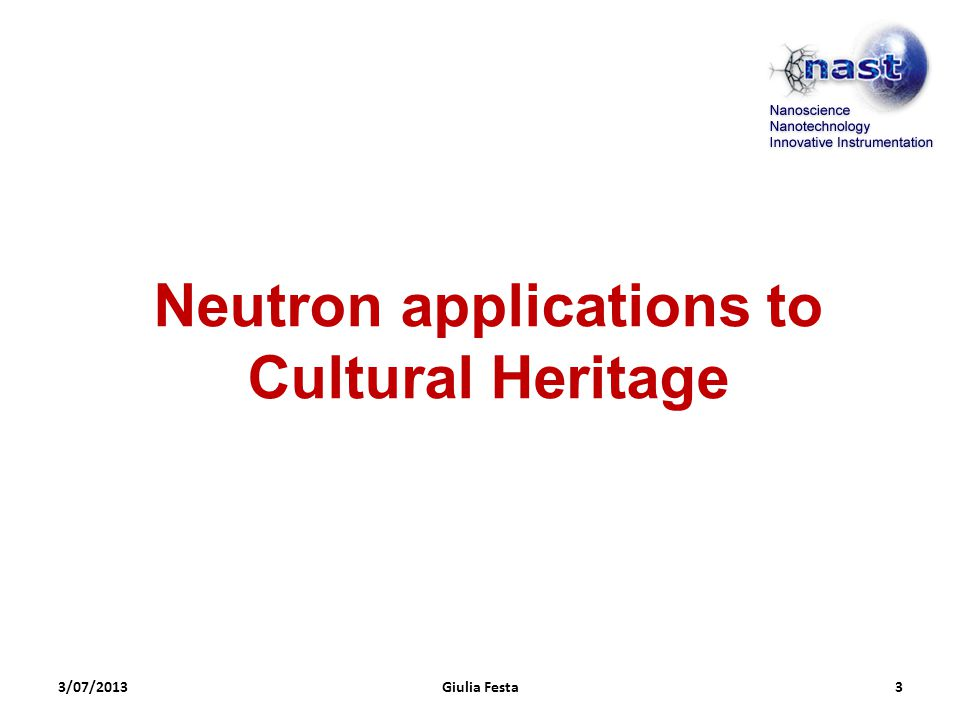 3/07/2013Giulia Festa3 Neutron applications to Cultural Heritage