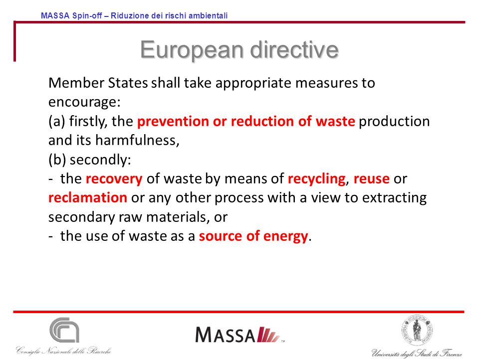 MASSA Spin-off – Riduzione dei rischi ambientali European directive Member States shall take appropriate measures to encourage: (a) firstly, the preve