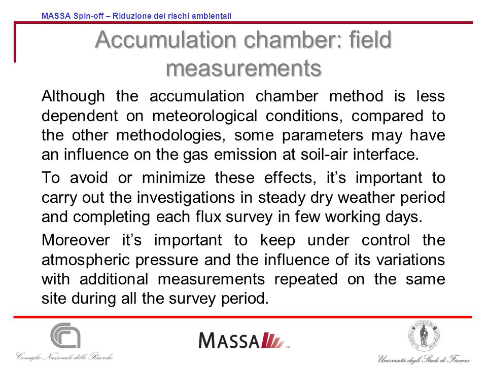 MASSA Spin-off – Riduzione dei rischi ambientali Although the accumulation chamber method is less dependent on meteorological conditions, compared to