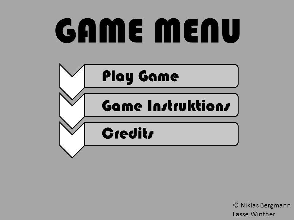 GAME MENU Play Game Game Instruktions Credits © Niklas Bergmann Lasse Winther