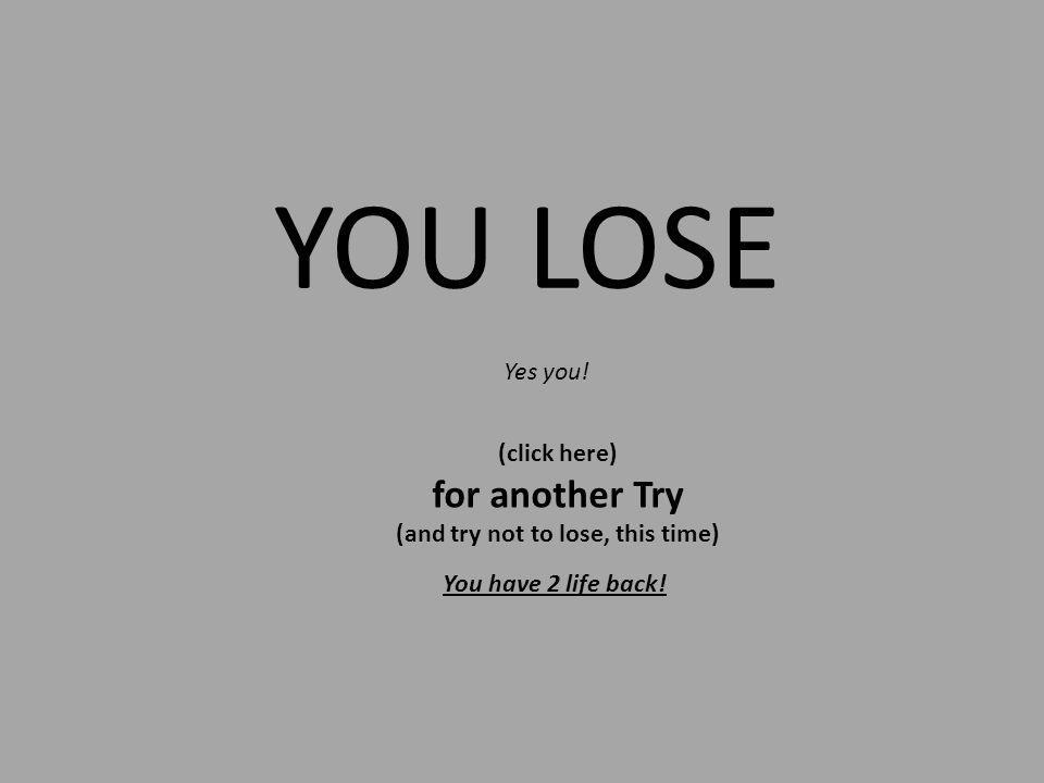YOU LOSE Yes you.