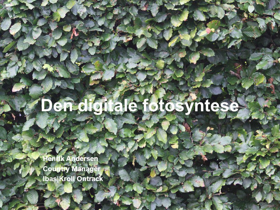 Den digitale fotosyntese Henrik Andersen Country Manager Ibas|Kroll Ontrack