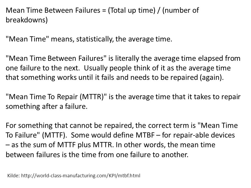 Mean Time Between Failures = (Total up time) / (number of breakdowns)
