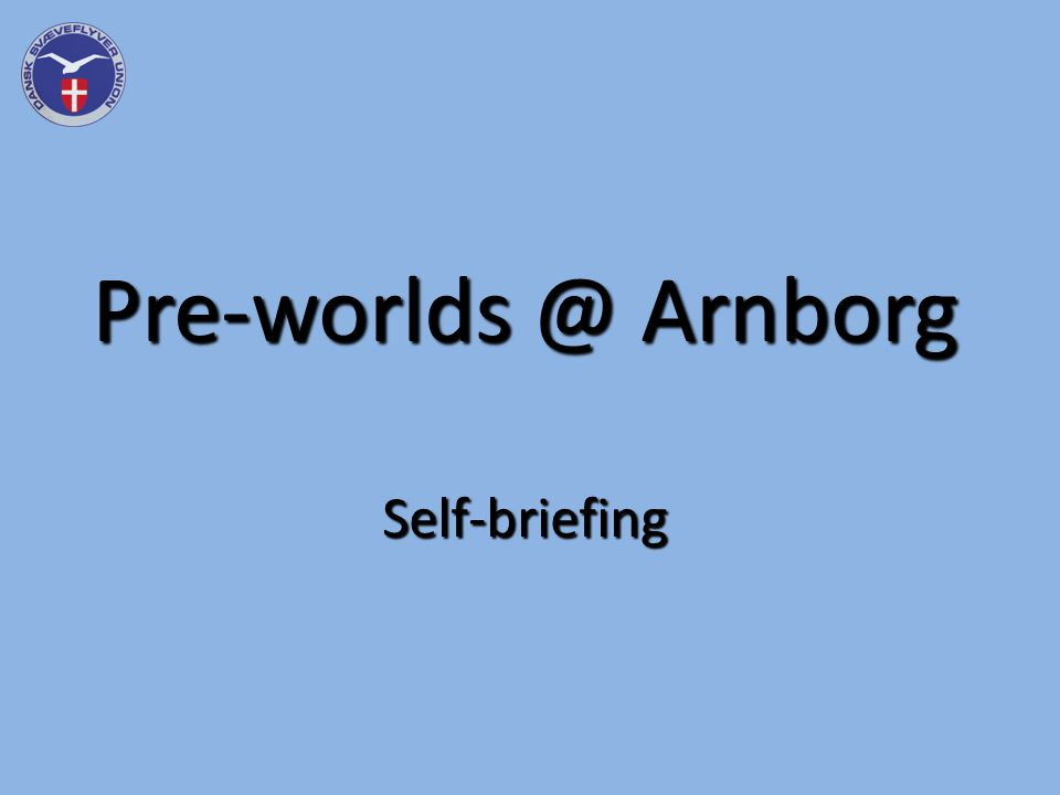 Pre-worlds @ Arnborg Self-briefing