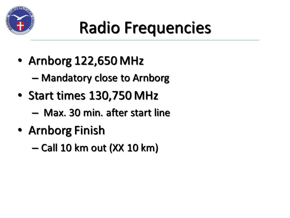 Radio Frequencies Arnborg 122,650 MHz Arnborg 122,650 MHz – Mandatory close to Arnborg Start times 130,750 MHz Start times 130,750 MHz – Max.