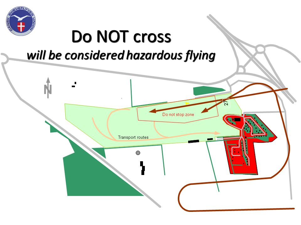 Do NOT cross will be considered hazardous flying N 2 7 Do not stop zone Transport routes