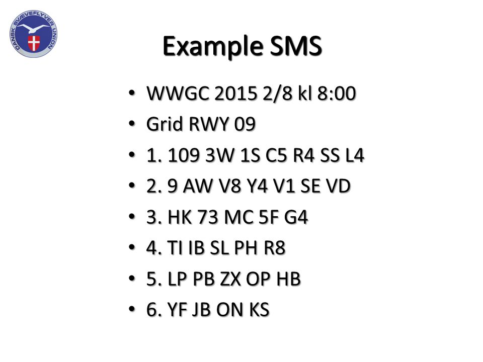 Example SMS WWGC 2015 2/8 kl 8:00 WWGC 2015 2/8 kl 8:00 Grid RWY 09 Grid RWY 09 1.
