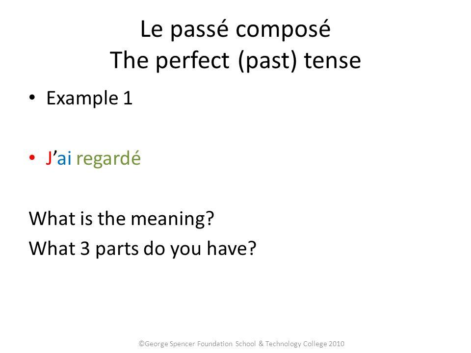 Le passé composé The perfect (past) tense Example 1 J'ai regardé What is the meaning.
