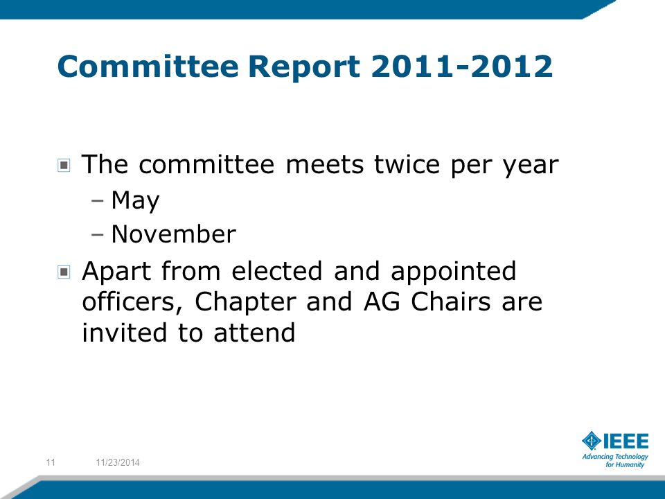 Committee Report 2011-2012 The committee meets twice per year –May –November Apart from elected and appointed officers, Chapter and AG Chairs are invited to attend 11/23/201411
