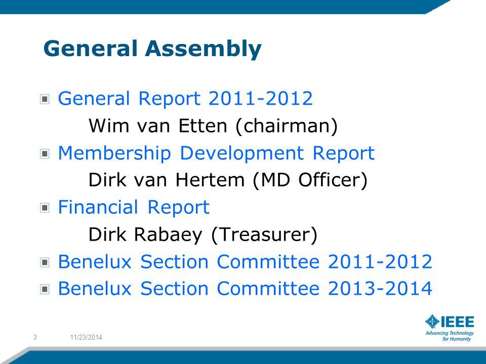 General Assembly General Report 2011-2012 Wim van Etten (chairman) Membership Development Report Dirk van Hertem (MD Officer) Financial Report Dirk Rabaey (Treasurer) Benelux Section Committee 2011-2012 Benelux Section Committee 2013-2014 11/23/20143
