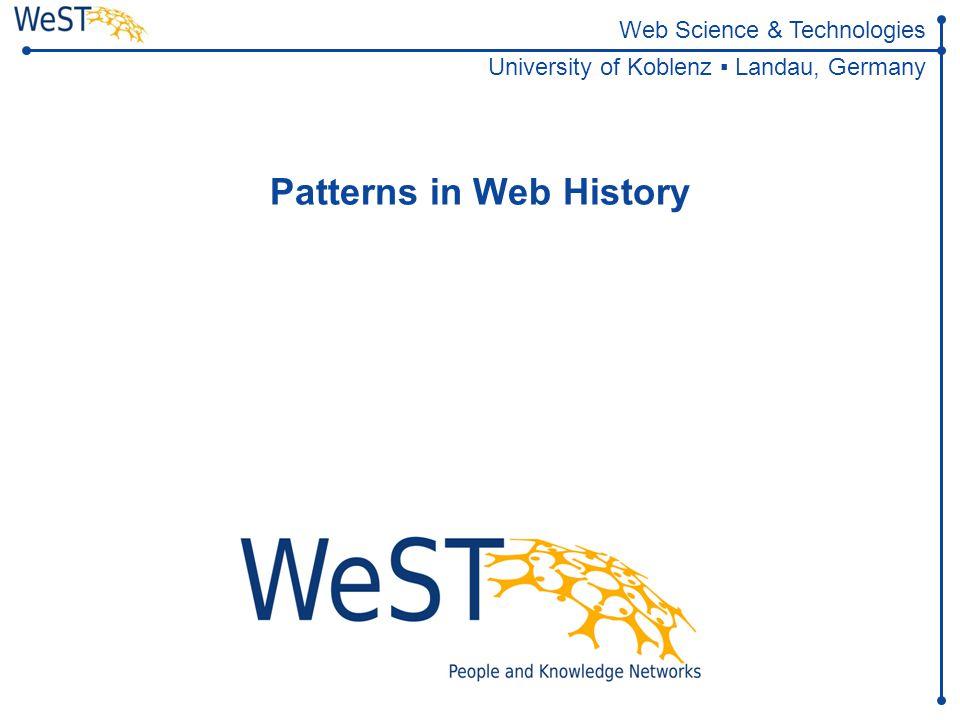 Steffen Staab staab@uni-koblenz.de 1WeST Web Science & Technologies University of Koblenz ▪ Landau, Germany Patterns in Web History