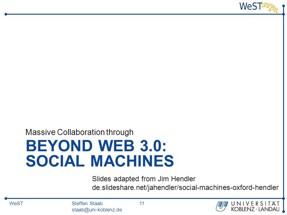 Steffen Staab staab@uni-koblenz.de 11WeST BEYOND WEB 3.0: SOCIAL MACHINES Massive Collaboration through Slides adapted from Jim Hendler de.slideshare.