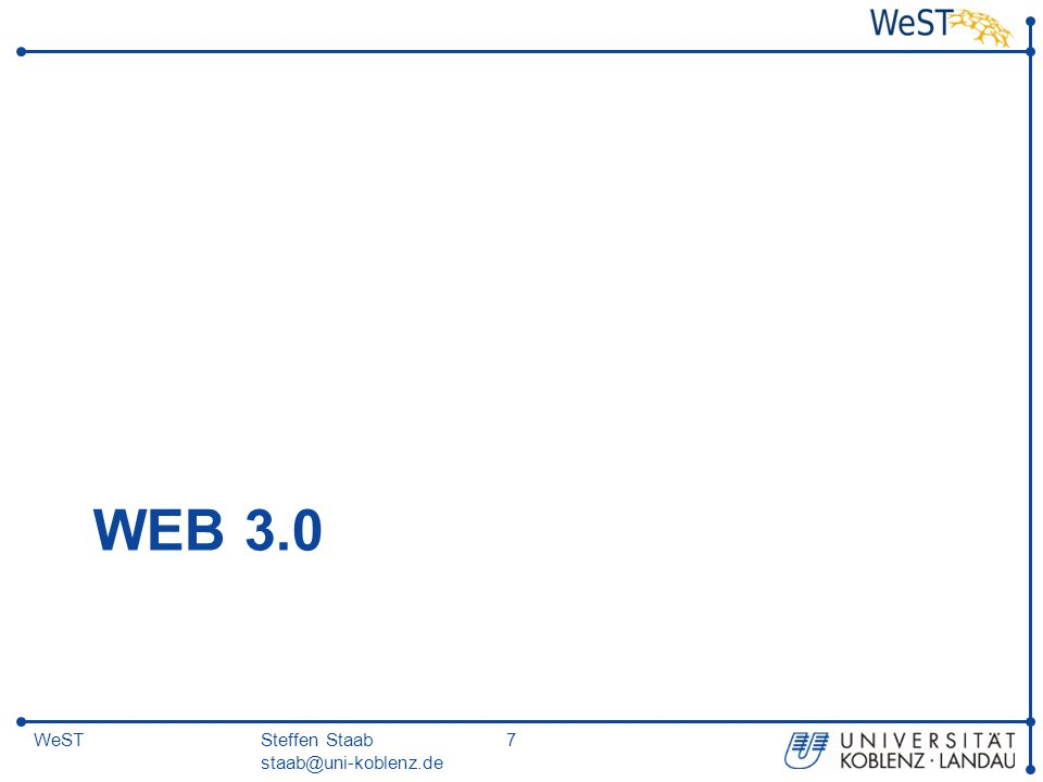 Steffen Staab staab@uni-koblenz.de 7WeST WEB 3.0