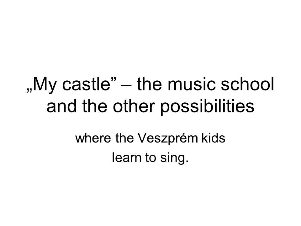"""""""My castle"""" – the music school and the other possibilities where the Veszprém kids learn to sing."""