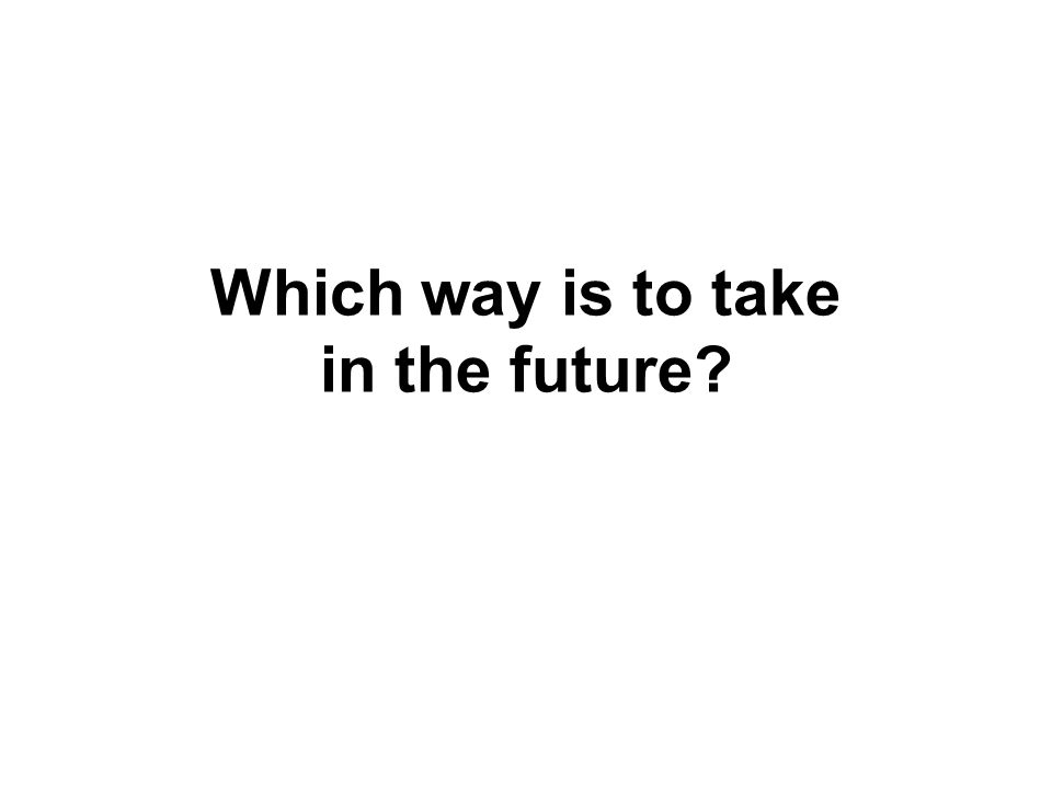 Which way is to take in the future?