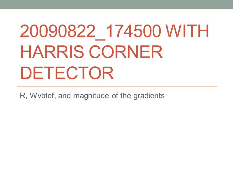 20090822_174500 WITH HARRIS CORNER DETECTOR R, Wvbtef, and magnitude of the gradients