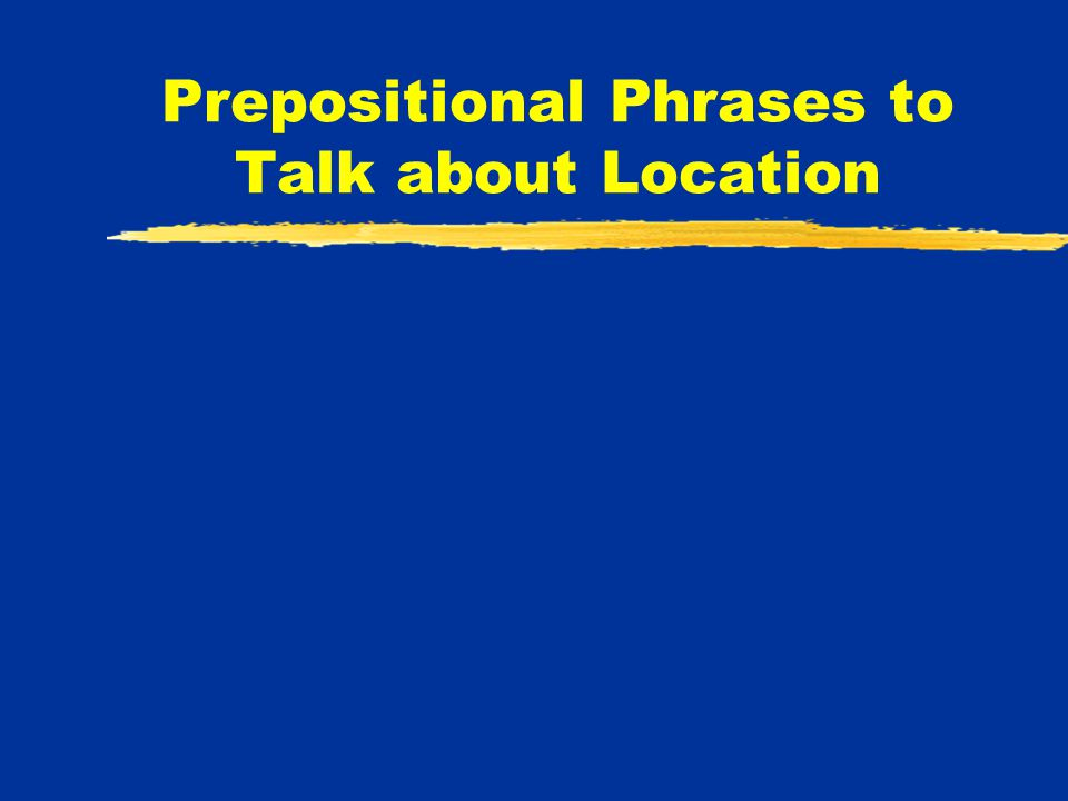 Prepositional Phrases to Talk about Location