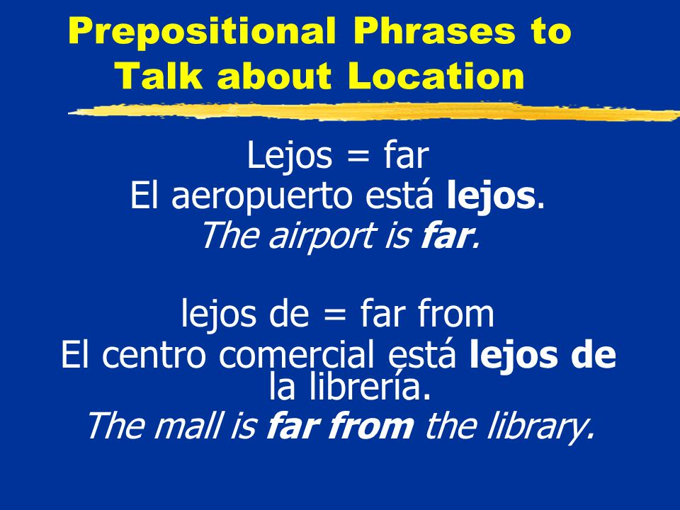 Prepositional Phrases to Talk about Location Lejos = far El aeropuerto está lejos.