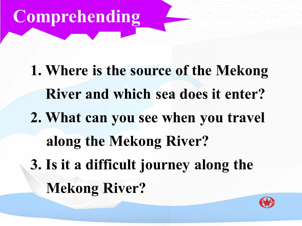 Comprehending 1.Where is the source of the Mekong River and which sea does it enter.