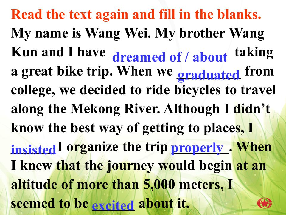 Read the text again and fill in the blanks.My name is Wang Wei.