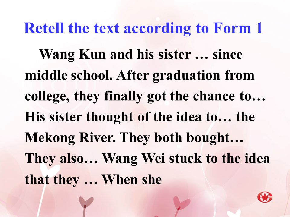 Retell the text according to Form 1 Wang Kun and his sister … since middle school.
