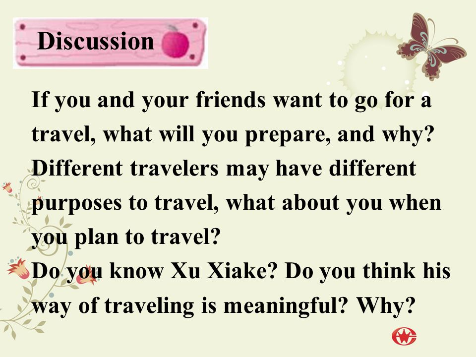 If you and your friends want to go for a travel, what will you prepare, and why.