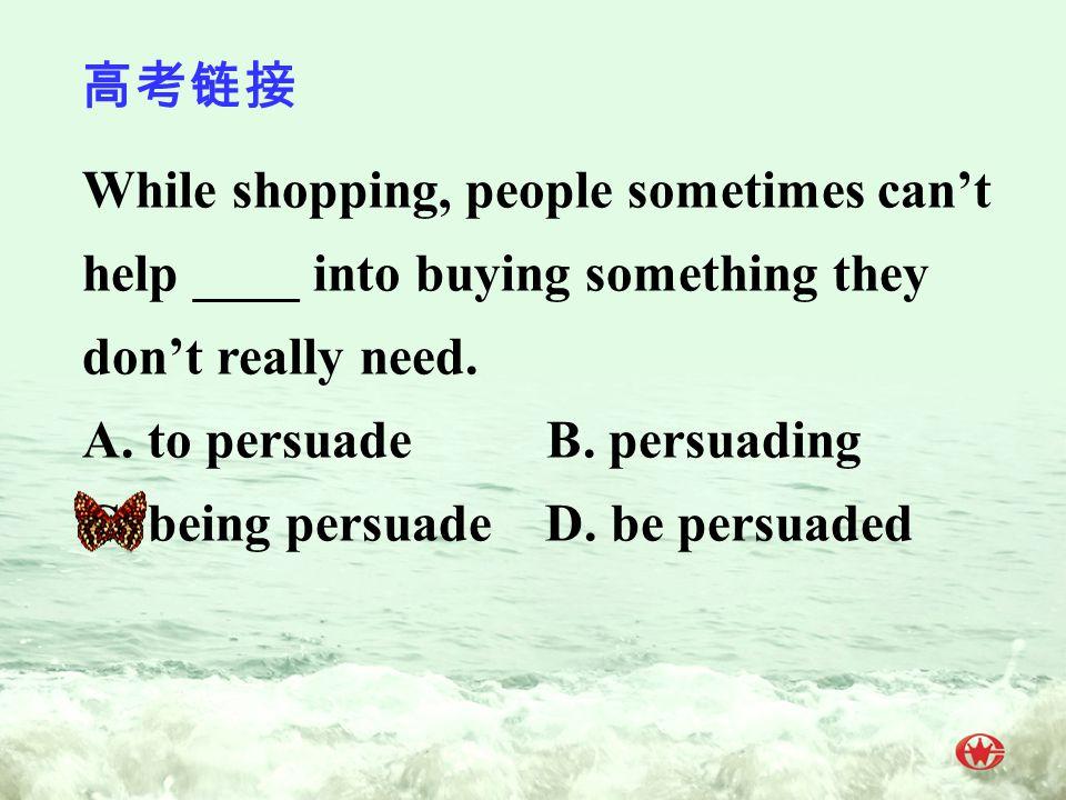 高考链接 While shopping, people sometimes can't help ____ into buying something they don't really need.
